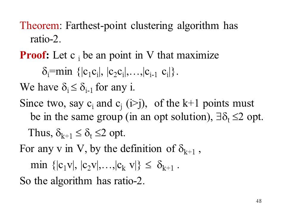 Theorem: Farthest-point clustering algorithm has ratio-2.