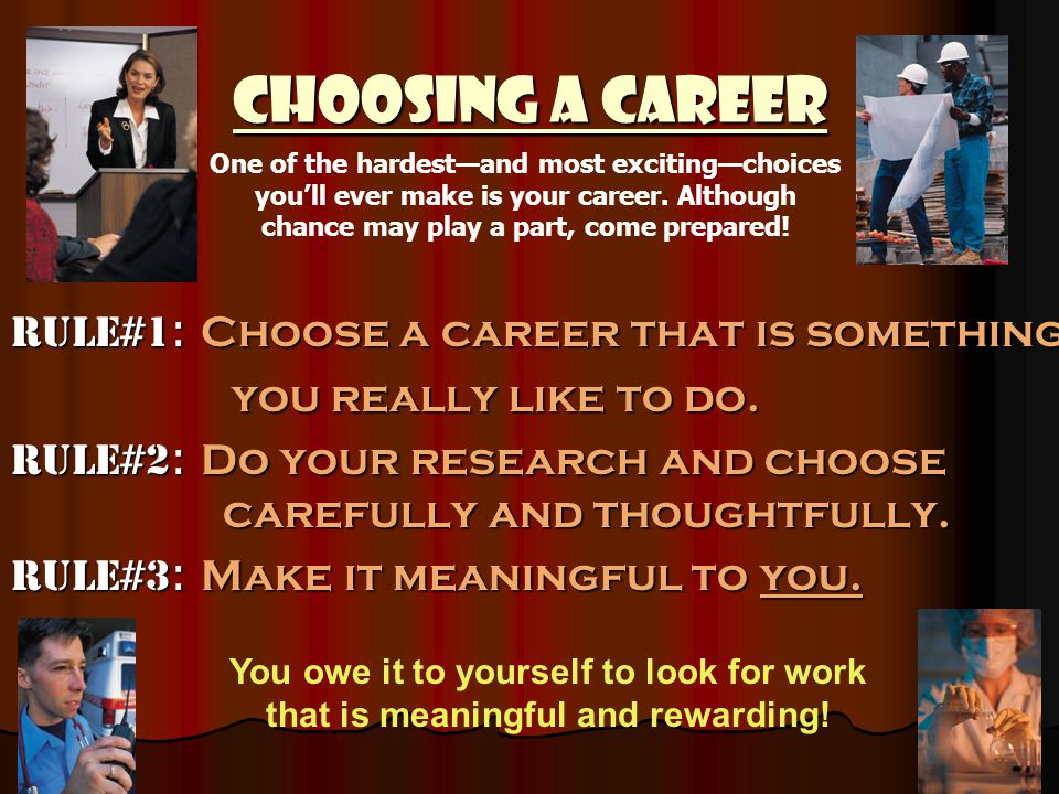 Choosing a Career Rule#1: Choose a career that is something