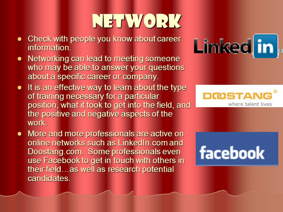Network Check with people you know about career information.