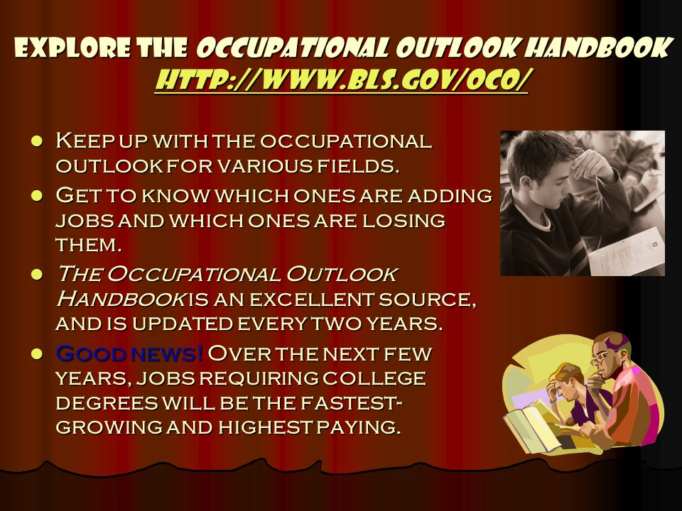 Explore the Occupational Outlook Handbook http://www.bls.gov/oco/