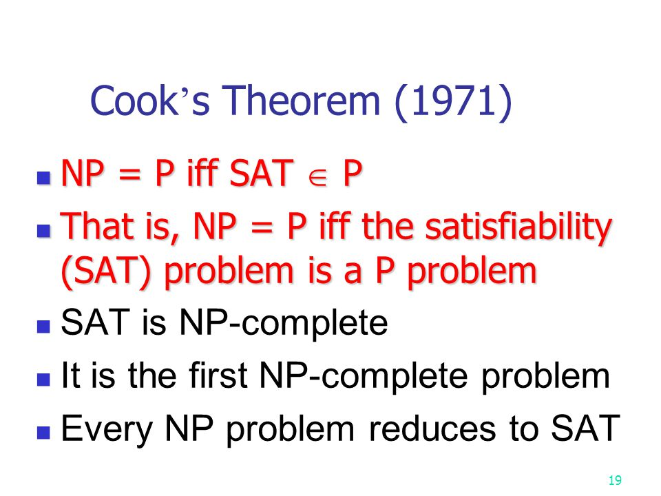 Cook's Theorem (1971) NP = P iff SAT  P