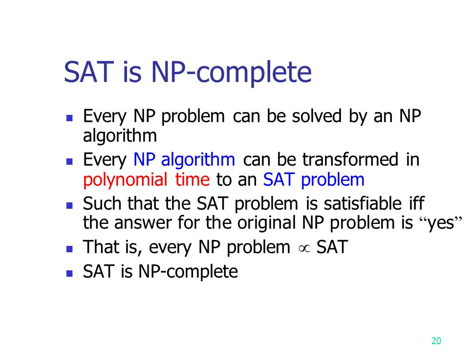 SAT is NP-complete Every NP problem can be solved by an NP algorithm