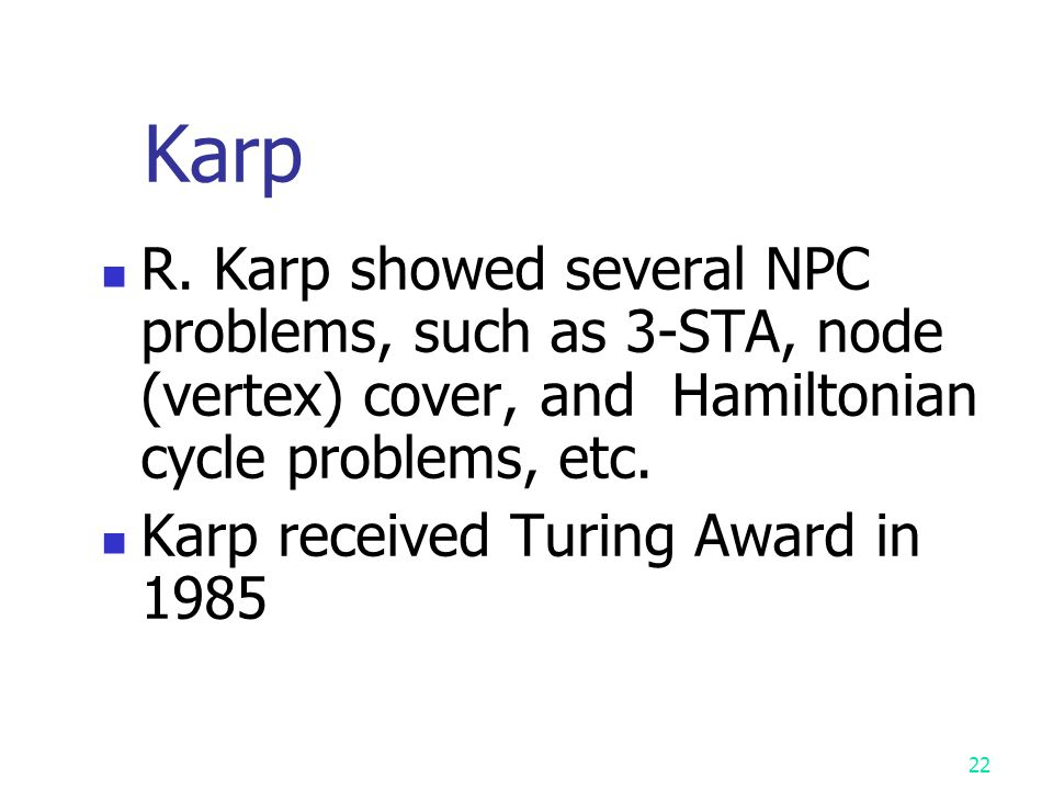 Karp R. Karp showed several NPC problems, such as 3-STA, node (vertex) cover, and Hamiltonian cycle problems, etc.