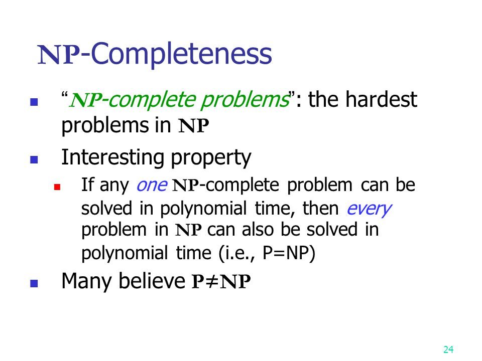 NP-Completeness NP-complete problems : the hardest problems in NP
