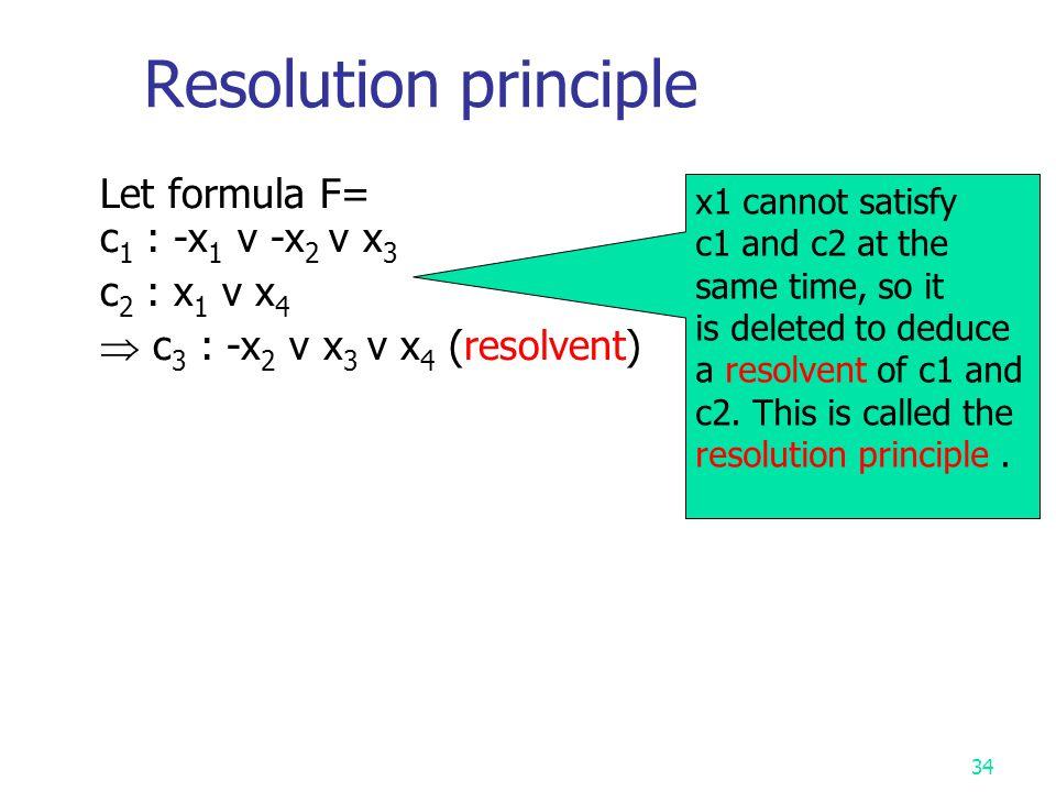 Resolution principle Let formula F= c1 : -x1 v -x2 v x3 c2 : x1 v x4