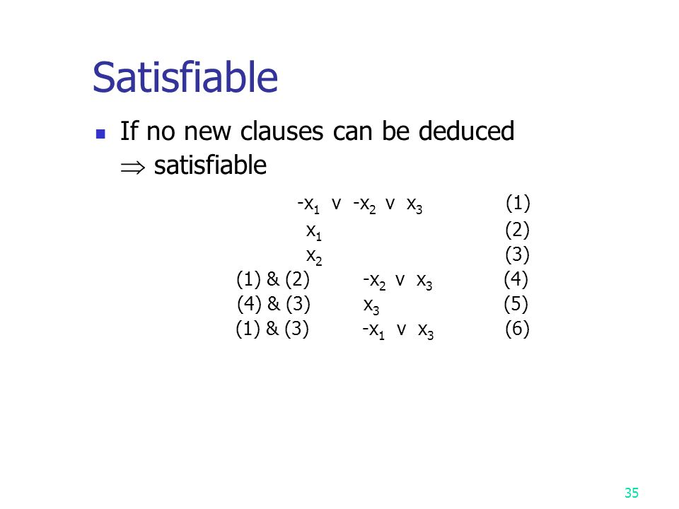 Satisfiable If no new clauses can be deduced  satisfiable
