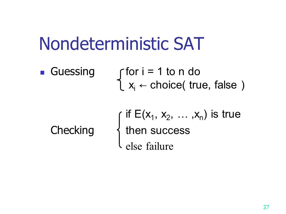 Nondeterministic SAT Guessing for i = 1 to n do
