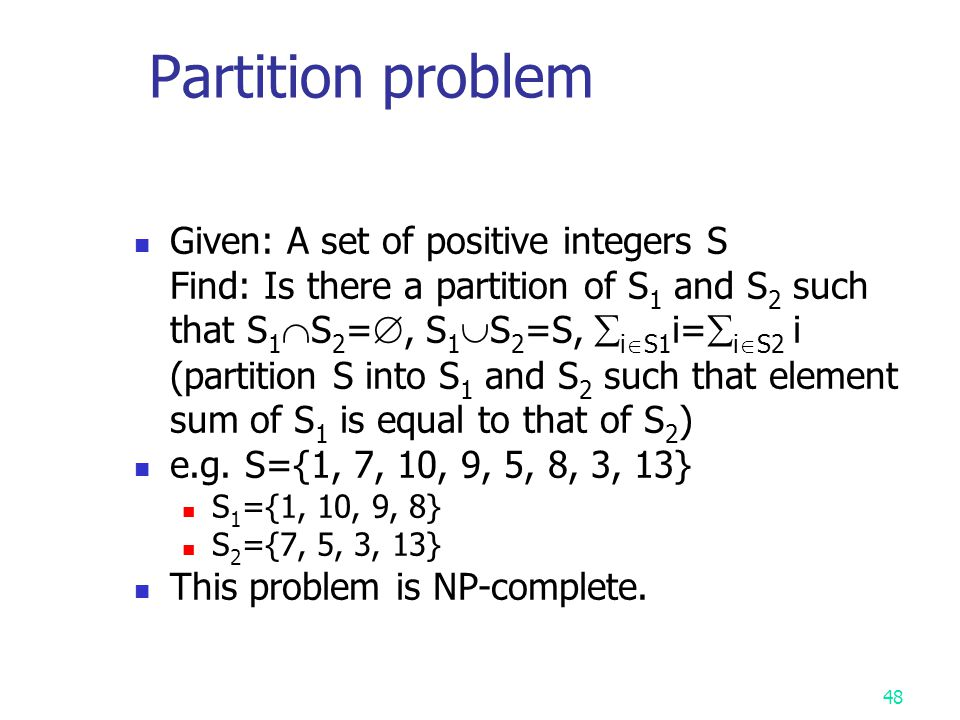 Partition problem Given: A set of positive integers S