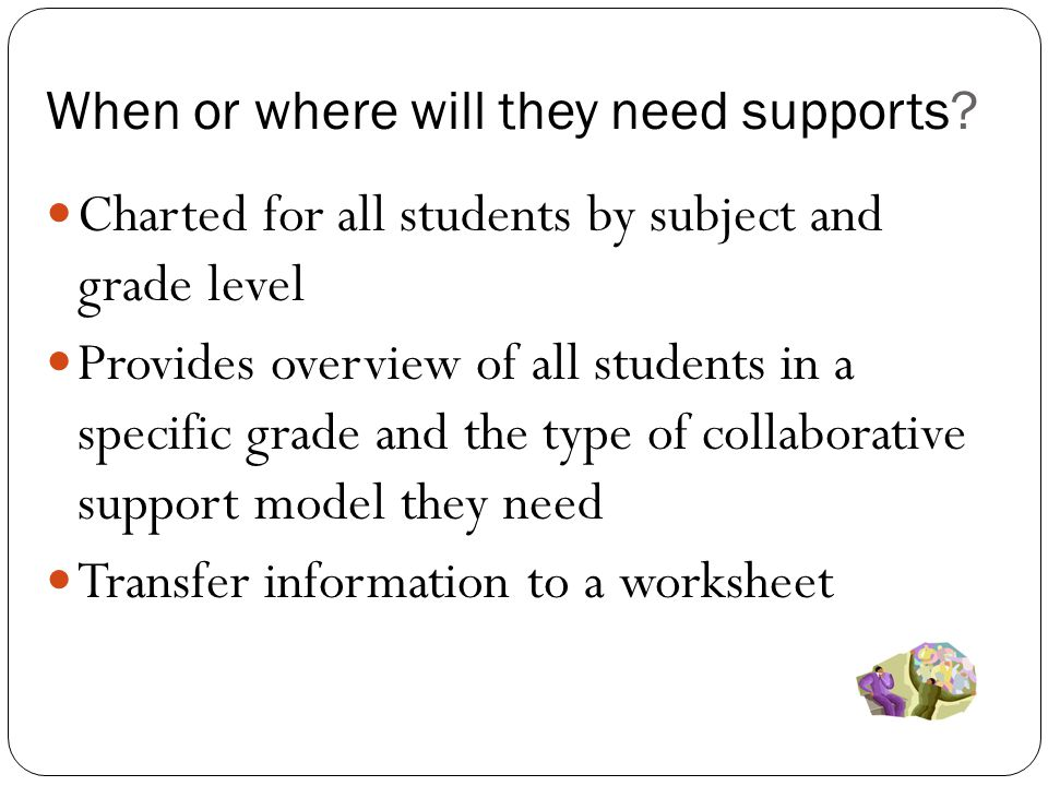 When or where will they need supports