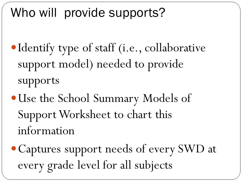 Who will provide supports