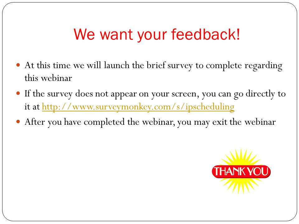 We want your feedback! At this time we will launch the brief survey to complete regarding this webinar.