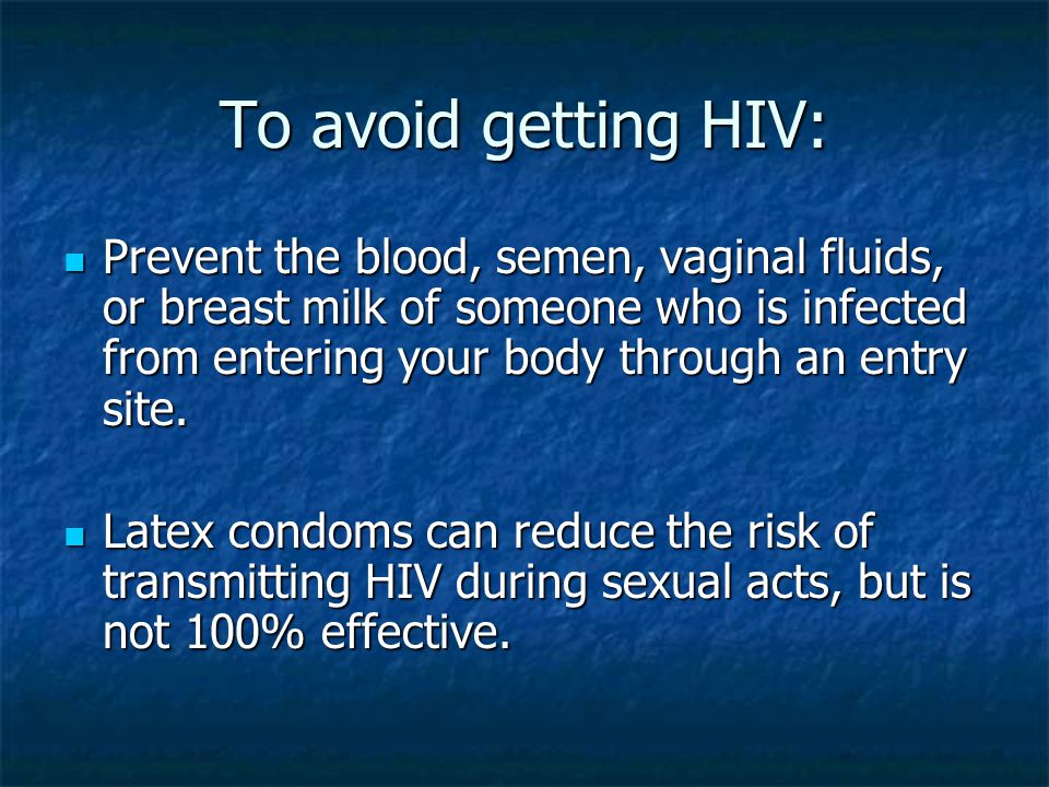 To avoid getting HIV: