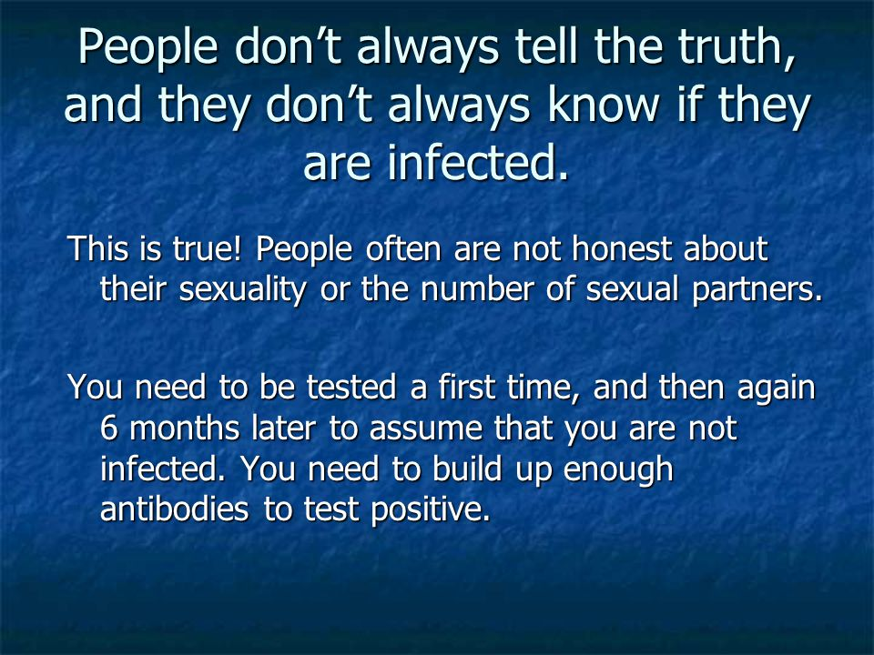 People don't always tell the truth, and they don't always know if they are infected.