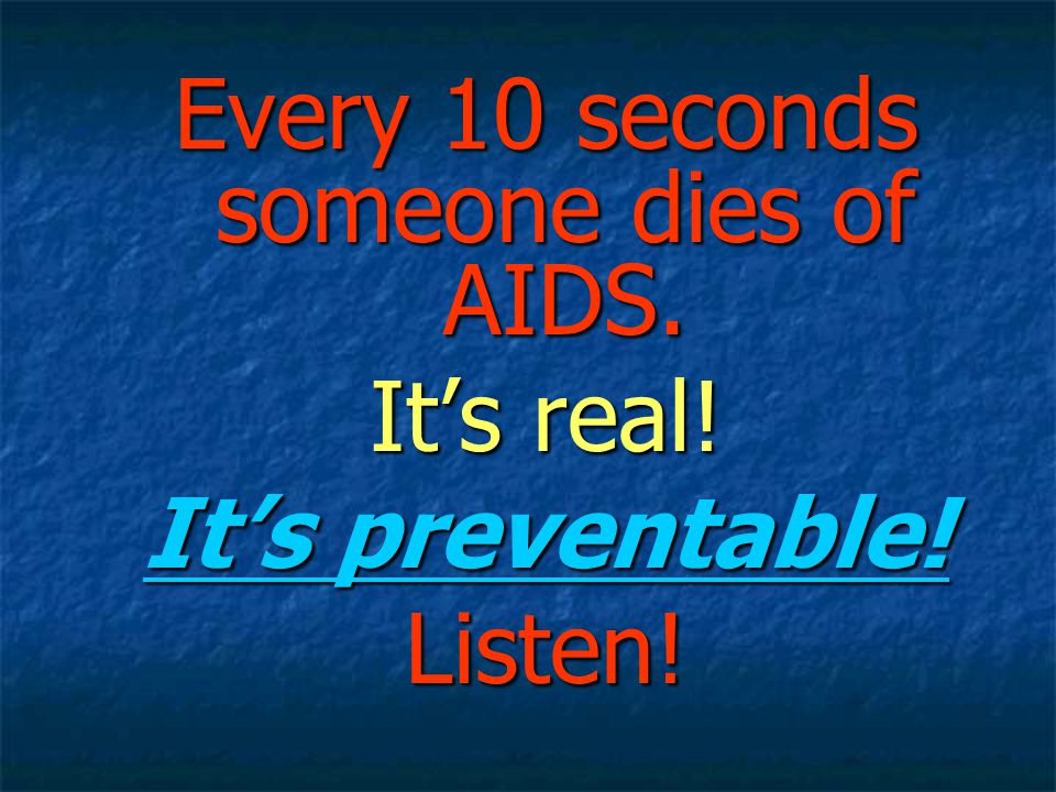 Every 10 seconds someone dies of AIDS.