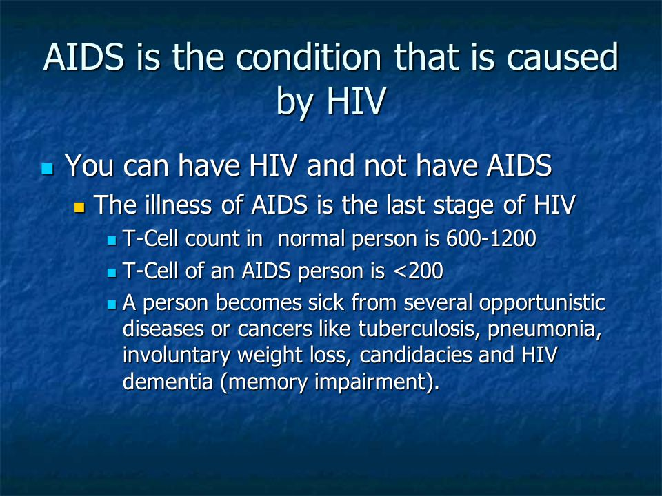 AIDS is the condition that is caused by HIV