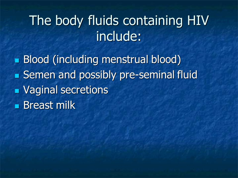 The body fluids containing HIV include: