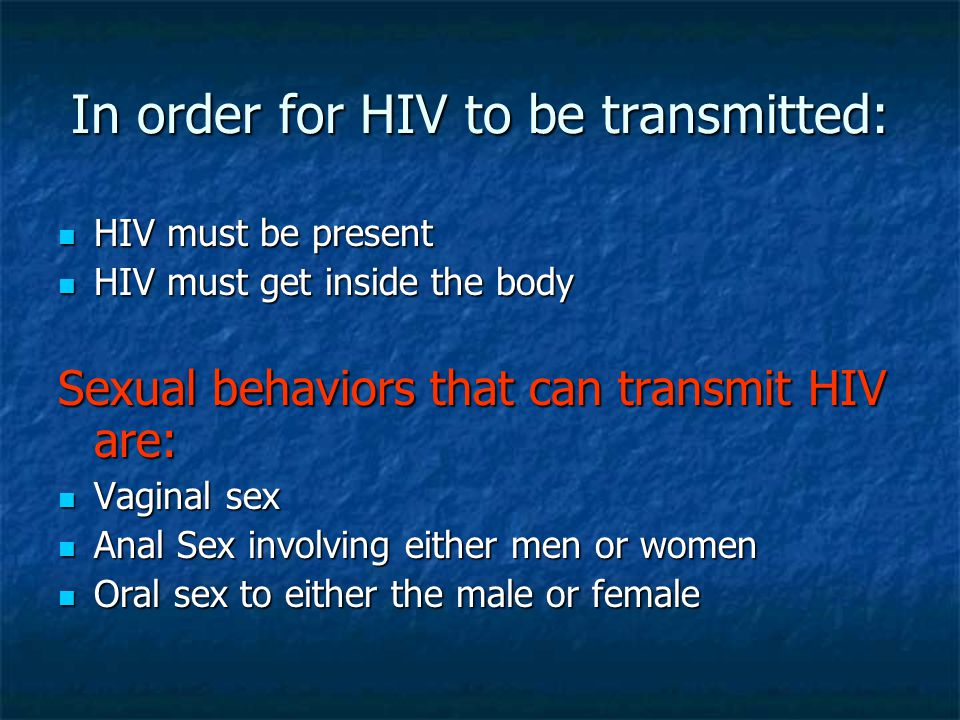 In order for HIV to be transmitted: