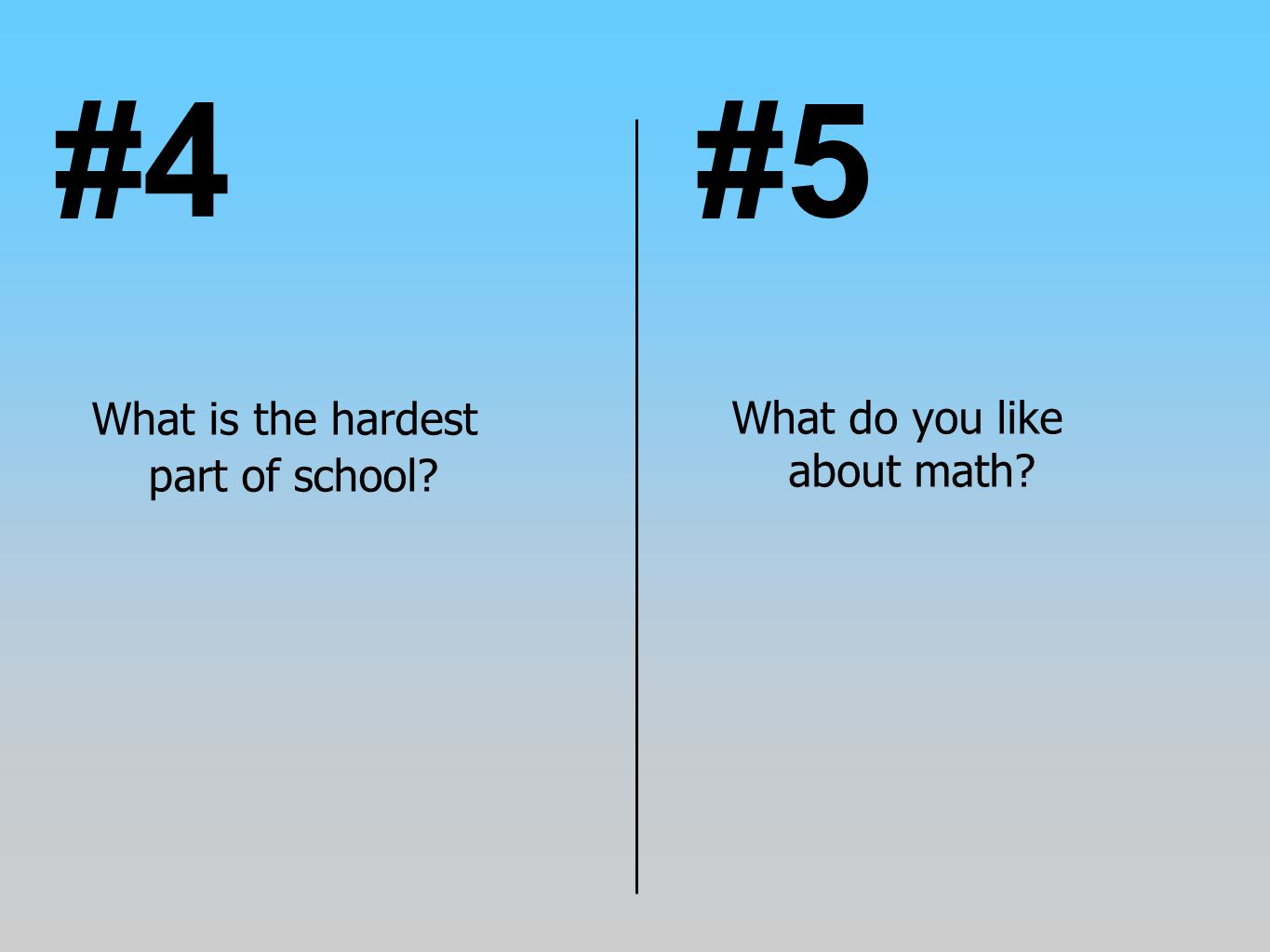 #4 #5 What is the hardest part of school What do you like about math