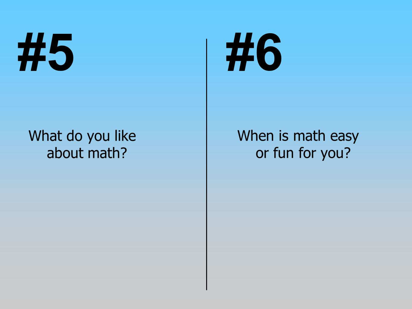 #5 #6 What do you like about math When is math easy or fun for you