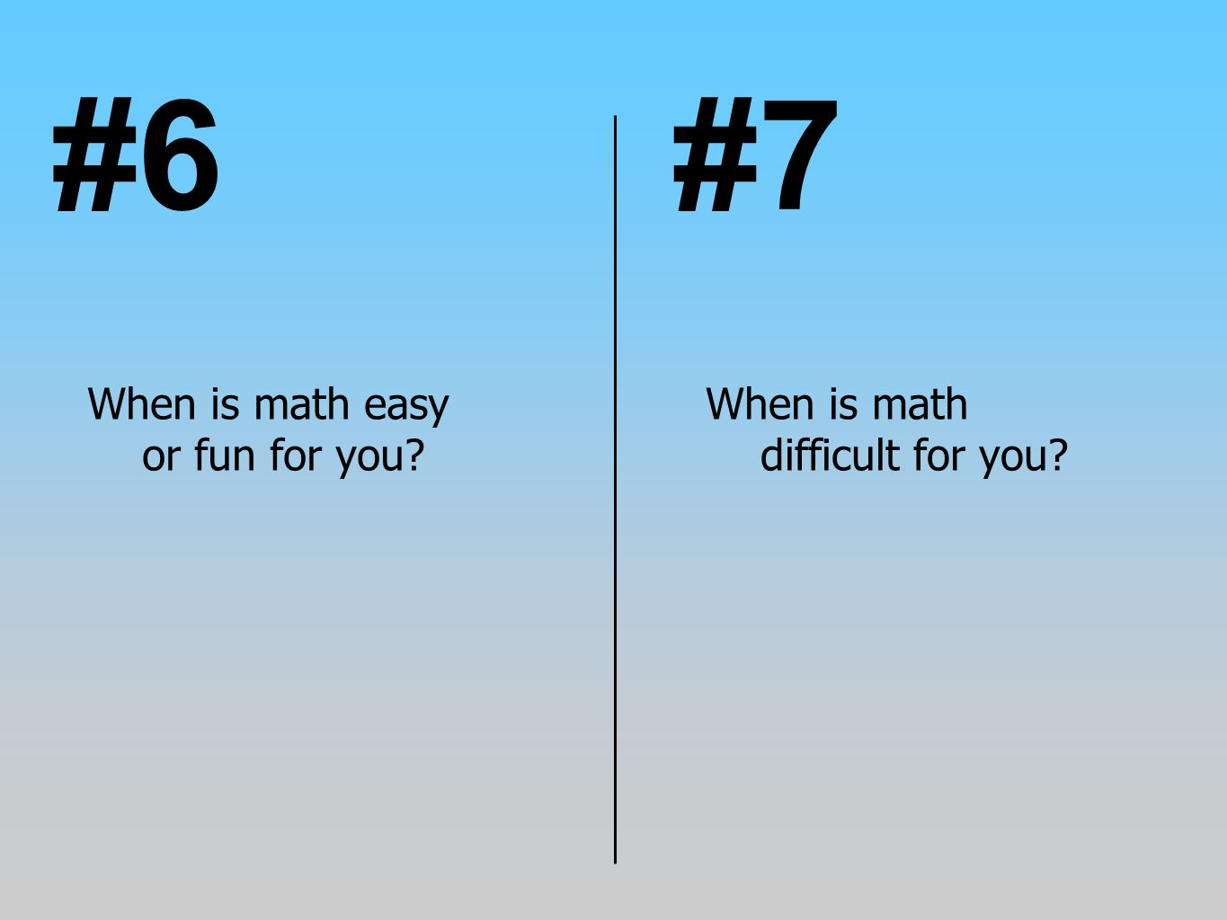 #6 #7 When is math easy or fun for you