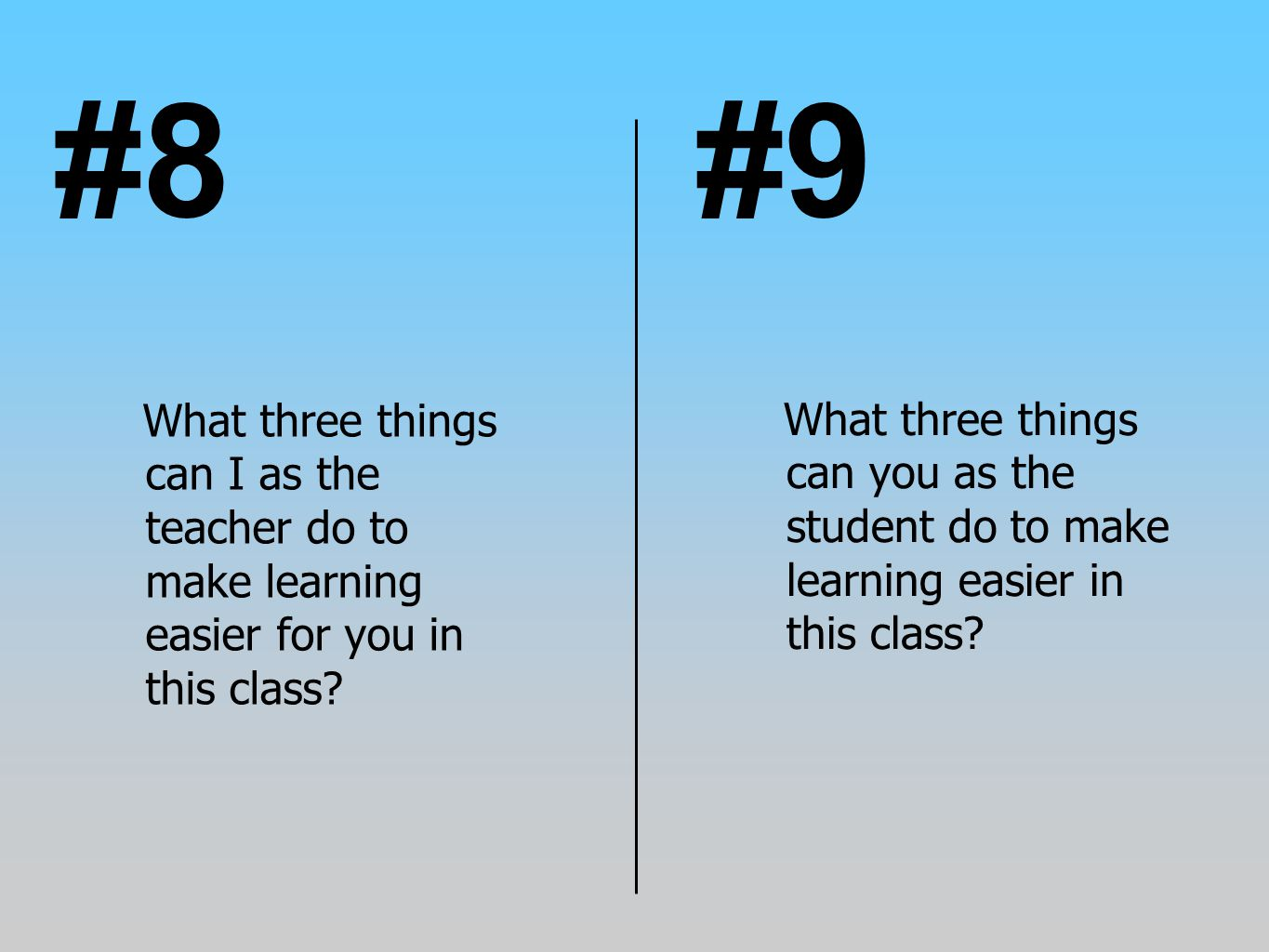 #8 #9. What three things can I as the teacher do to make learning easier for you in this class