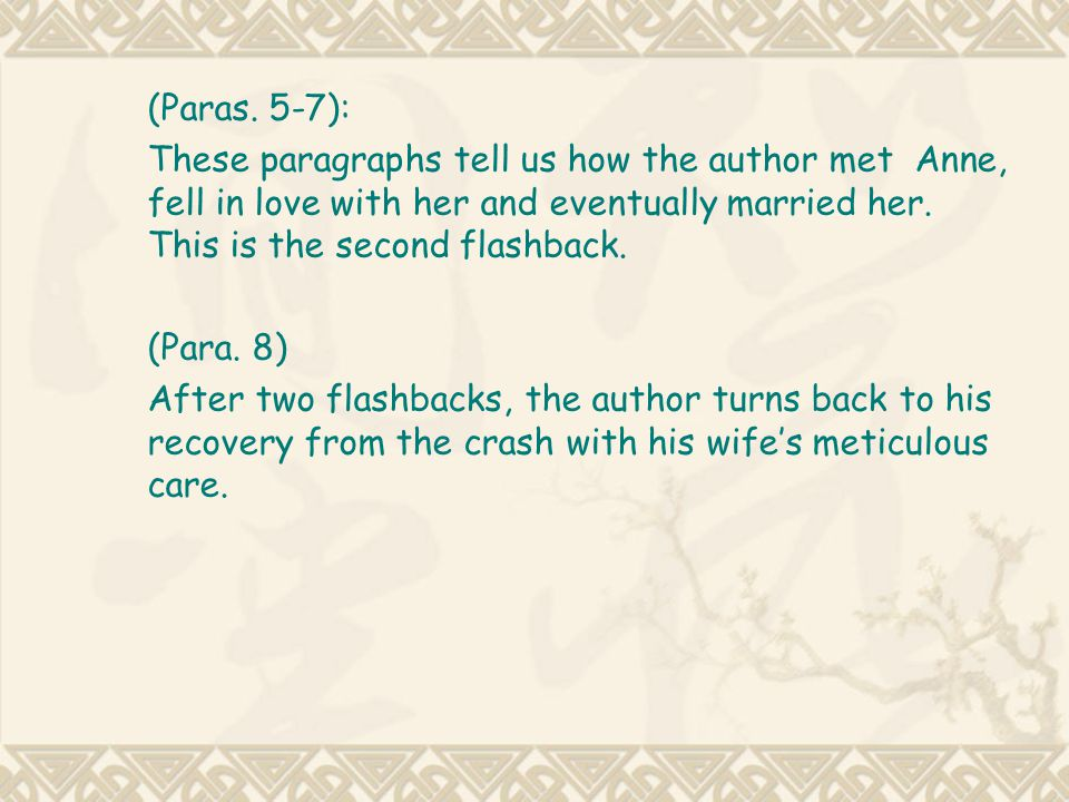 (Paras. 5-7): These paragraphs tell us how the author met Anne, fell in love with her and eventually married her. This is the second flashback.