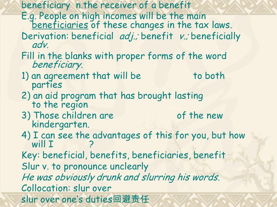 beneficiary n.the receiver of a benefit