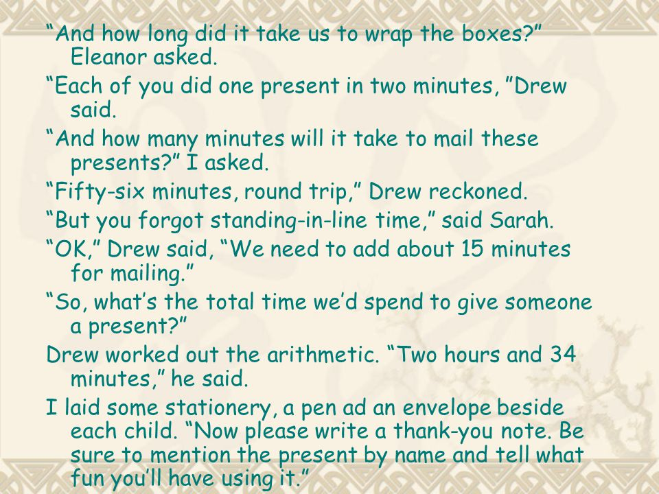 And how long did it take us to wrap the boxes Eleanor asked.