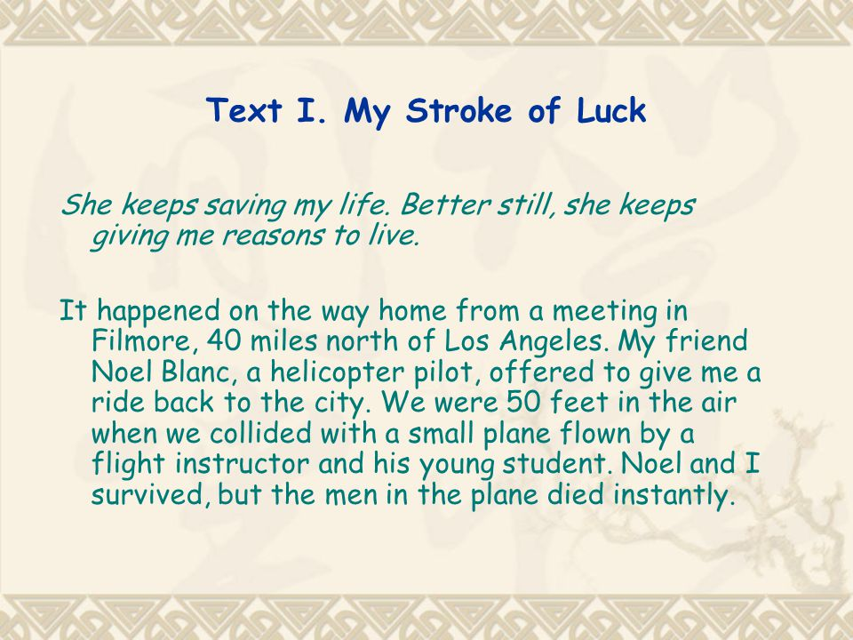 Text I. My Stroke of Luck She keeps saving my life. Better still, she keeps giving me reasons to live.