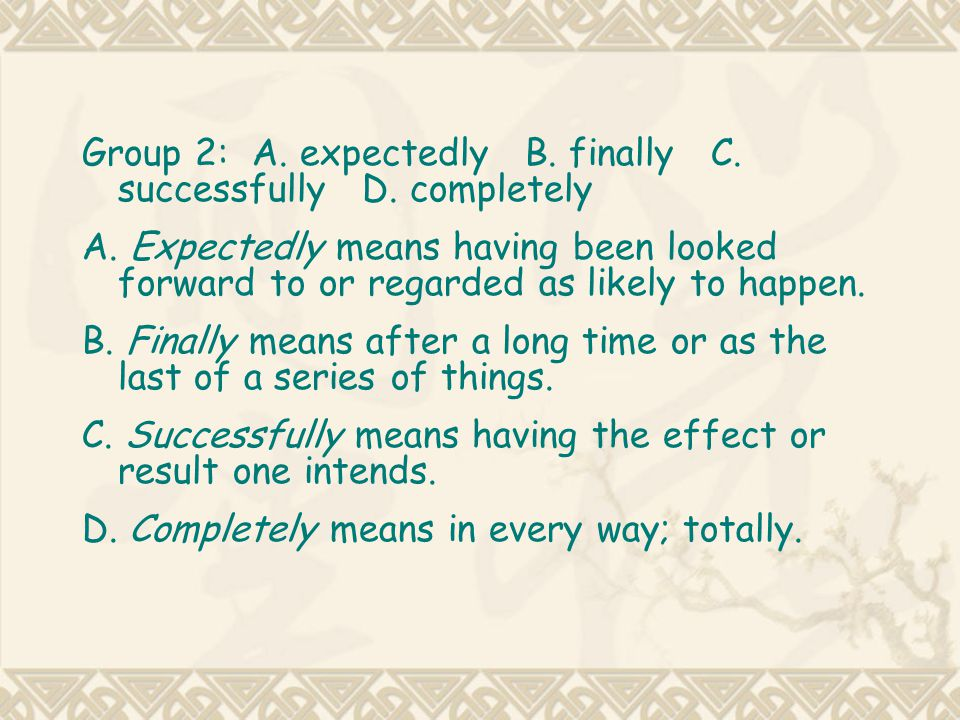 Group 2: A. expectedly B. finally C. successfully D. completely