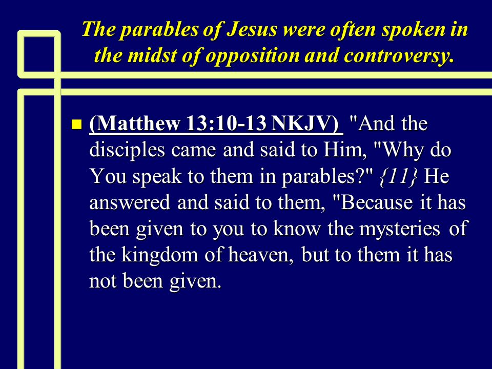 The parables of Jesus were often spoken in the midst of opposition and controversy.