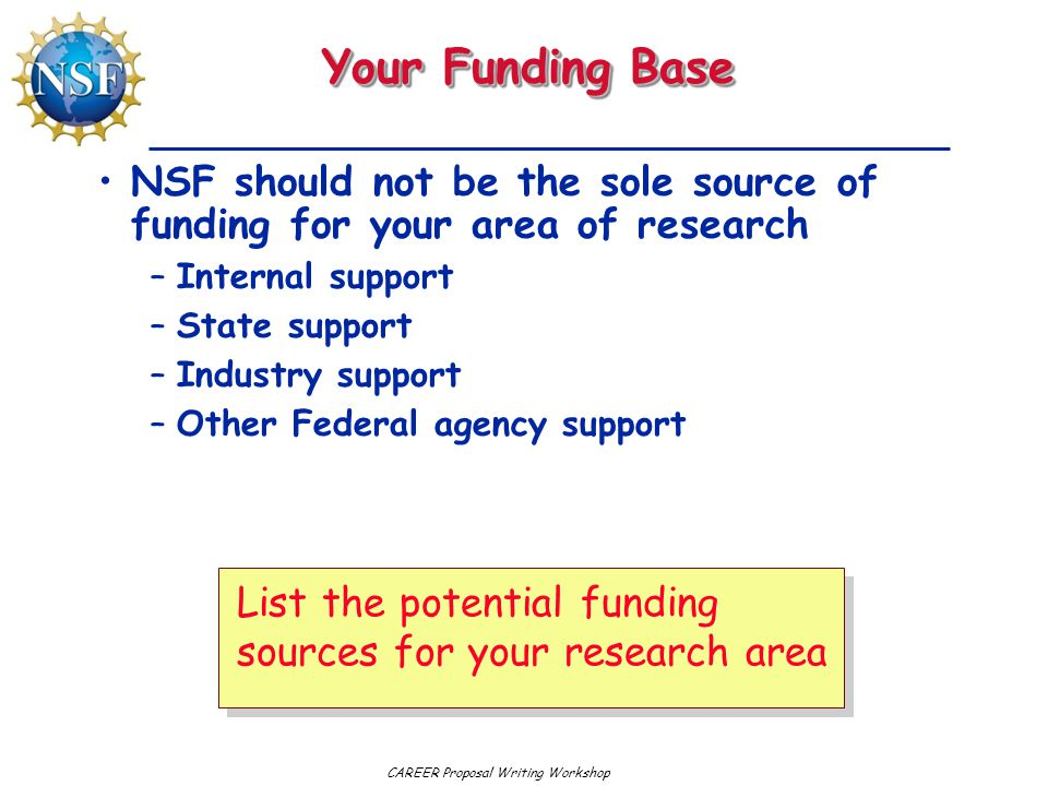 Your Funding Base NSF should not be the sole source of funding for your area of research. Internal support.