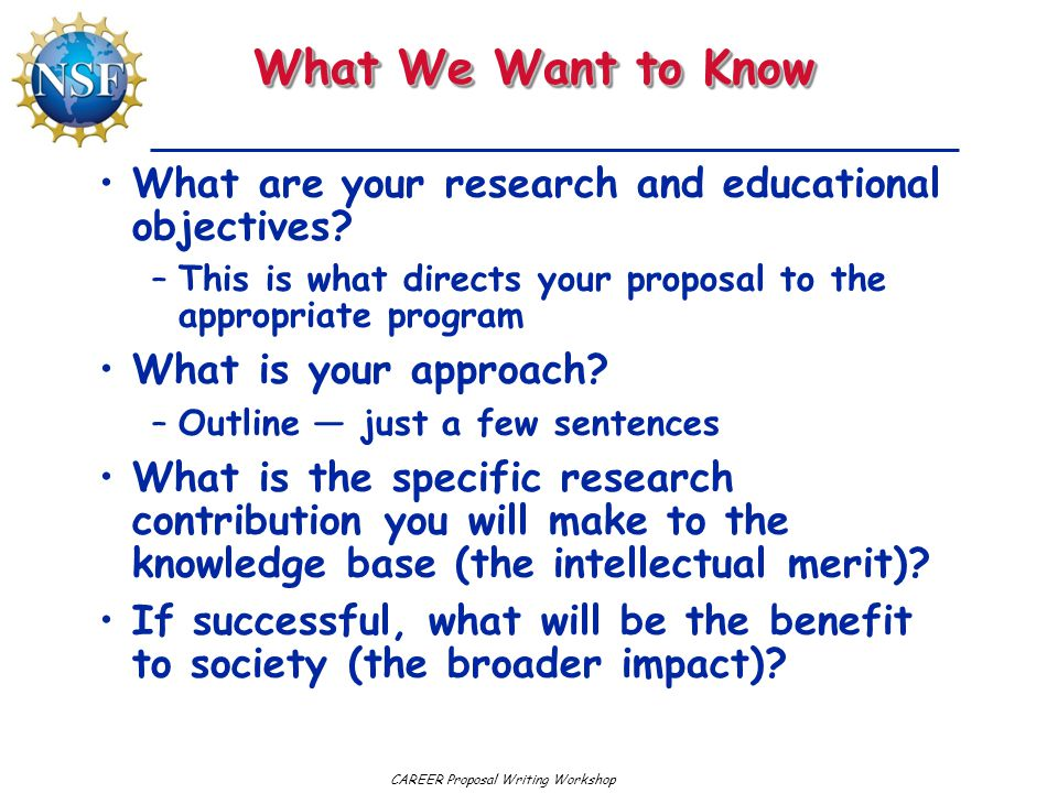 What We Want to Know What are your research and educational objectives This is what directs your proposal to the appropriate program.