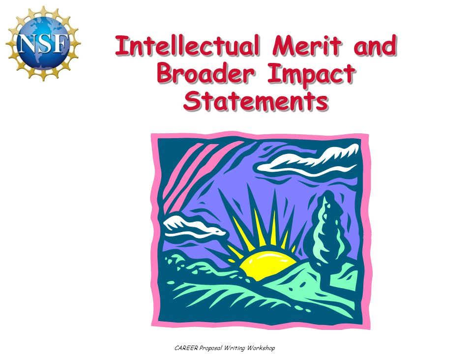 Intellectual Merit and Broader Impact Statements