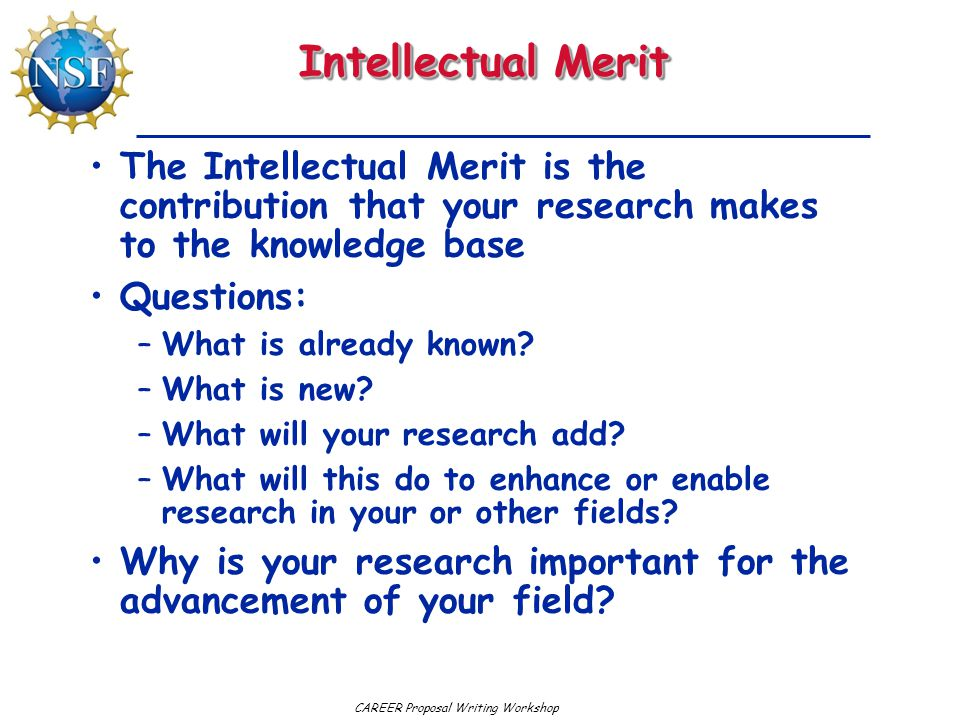 Intellectual Merit The Intellectual Merit is the contribution that your research makes to the knowledge base.