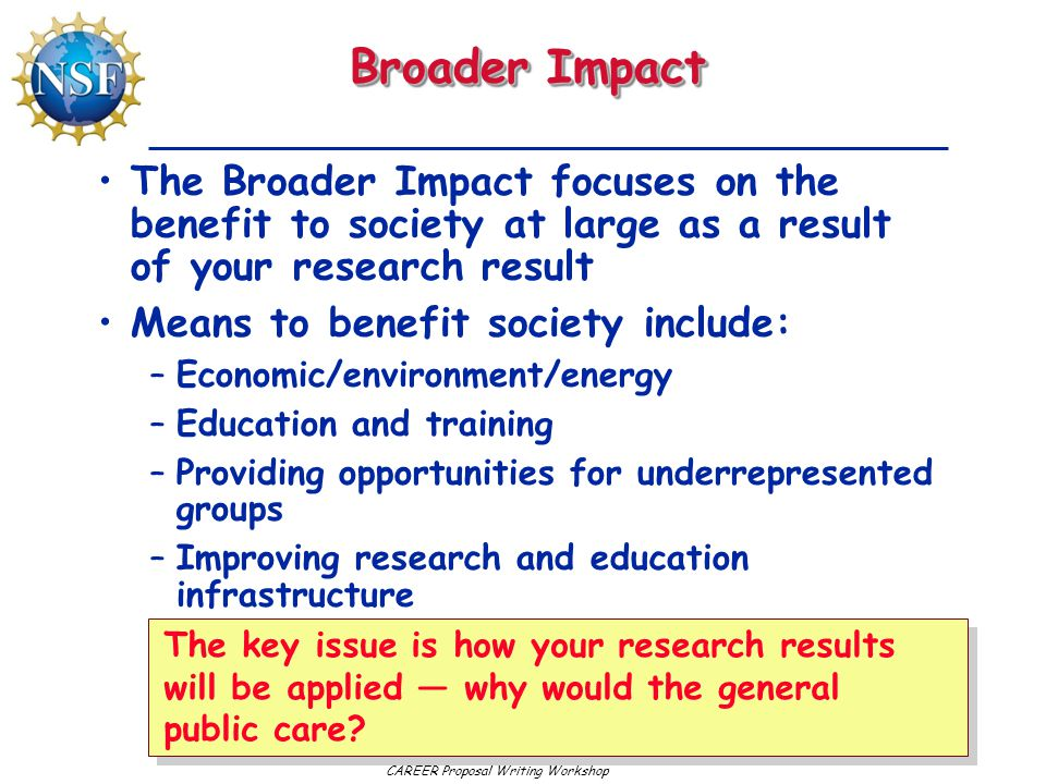 Broader Impact The Broader Impact focuses on the benefit to society at large as a result of your research result.
