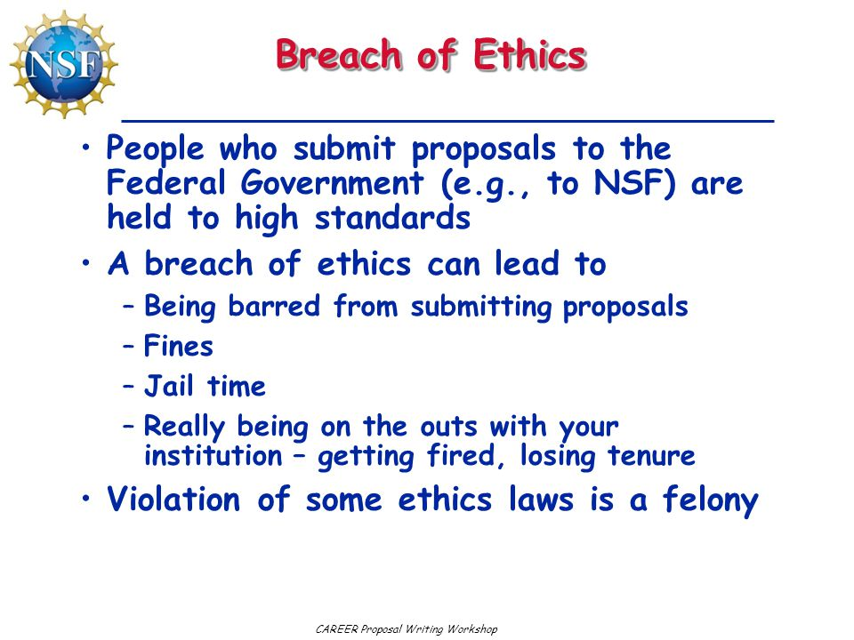 Breach of Ethics People who submit proposals to the Federal Government (e.g., to NSF) are held to high standards.