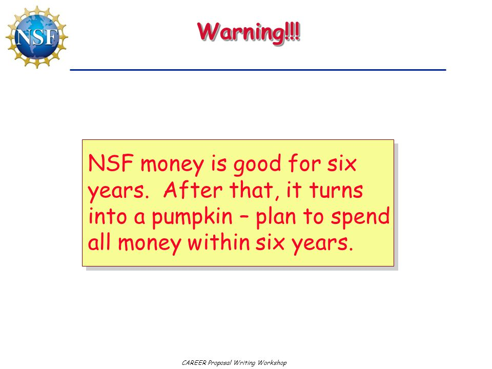 Warning!!! NSF money is good for six years. After that, it turns into a pumpkin – plan to spend all money within six years.