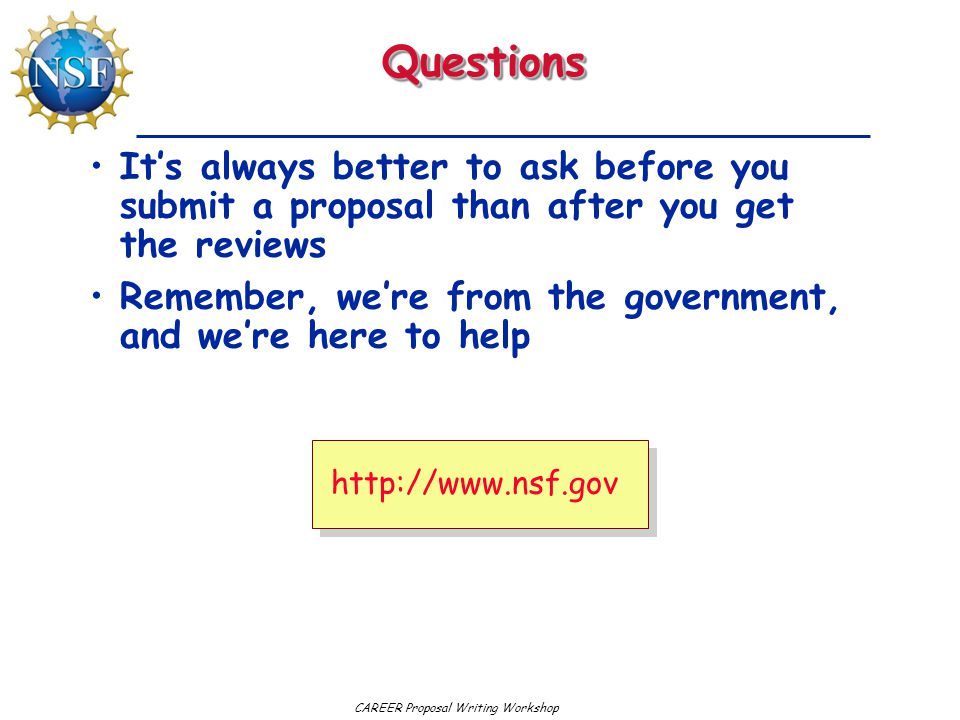 Questions It's always better to ask before you submit a proposal than after you get the reviews.