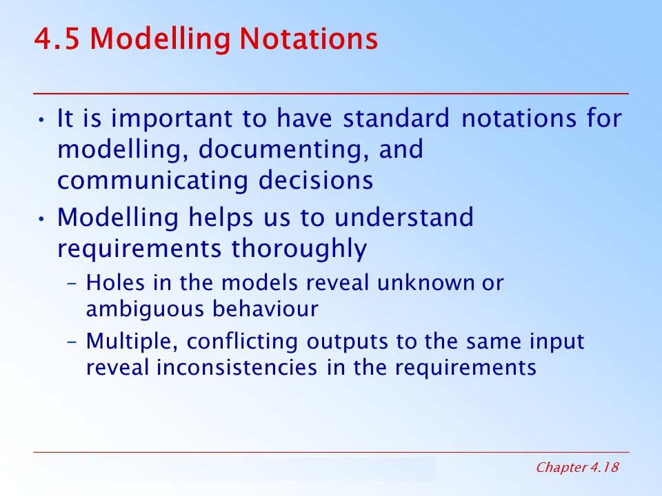 4.5 Modelling Notations It is important to have standard notations for modelling, documenting, and communicating decisions.
