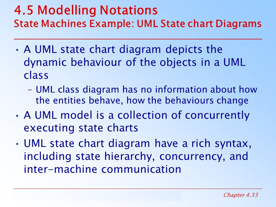 4.5 Modelling Notations State Machines Example: UML State chart Diagrams