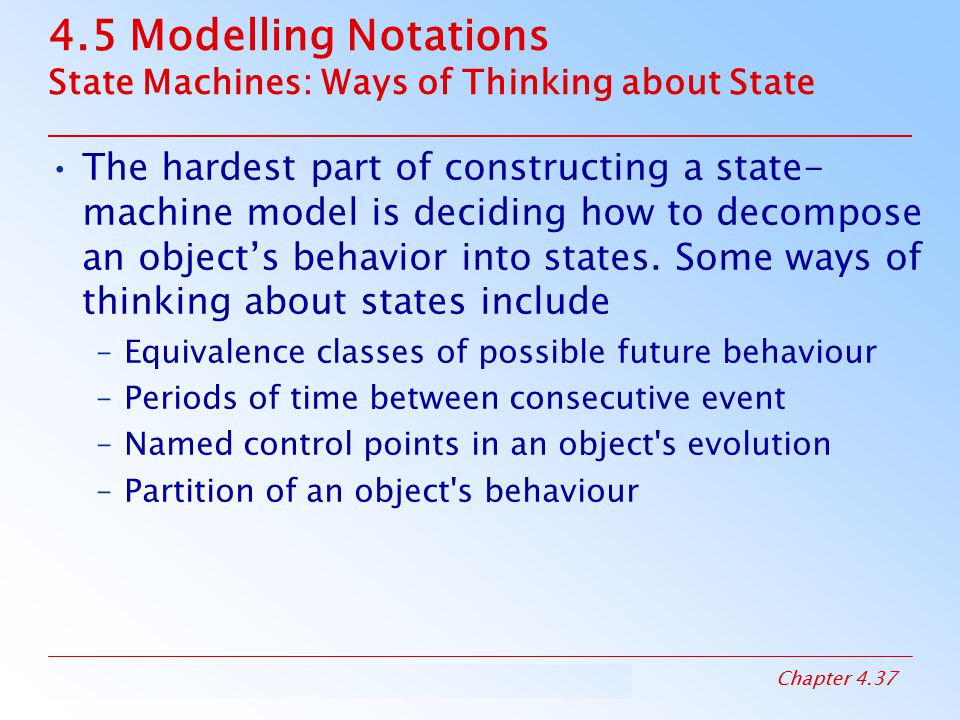4.5 Modelling Notations State Machines: Ways of Thinking about State