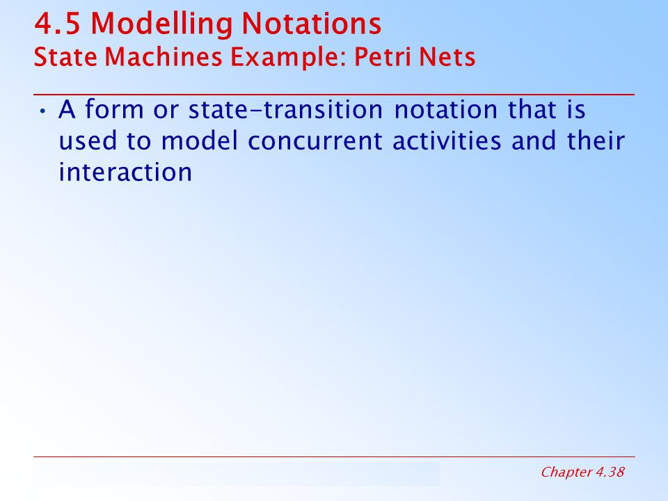 4.5 Modelling Notations State Machines Example: Petri Nets