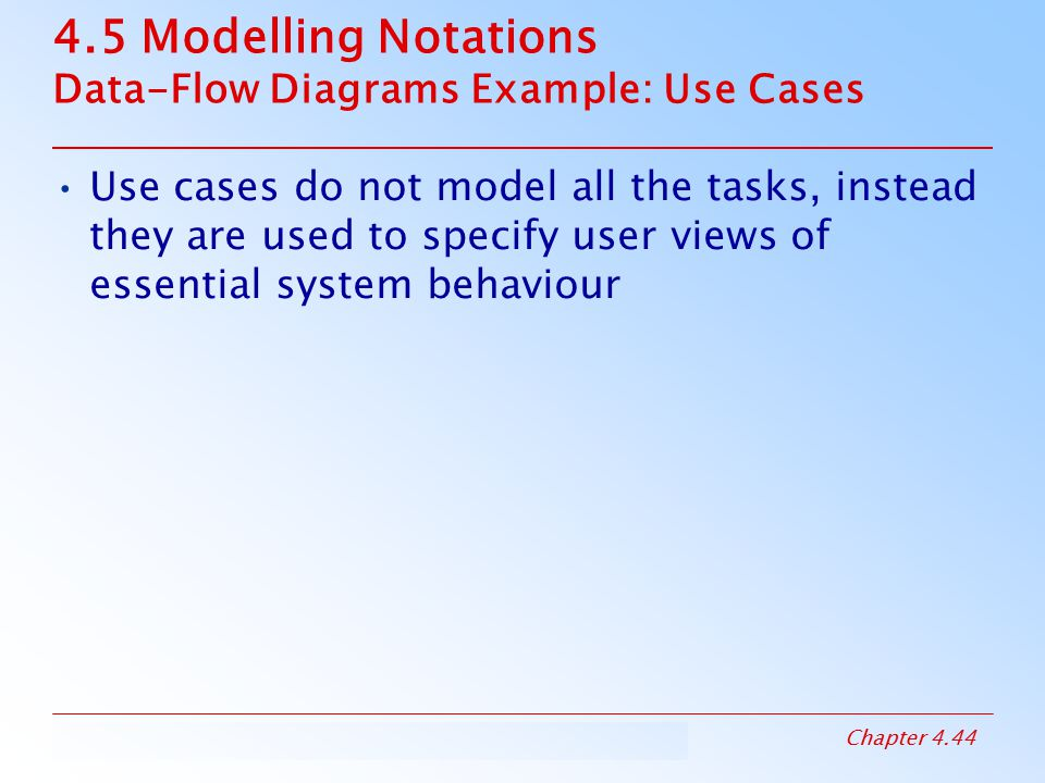 4.5 Modelling Notations Data-Flow Diagrams Example: Use Cases
