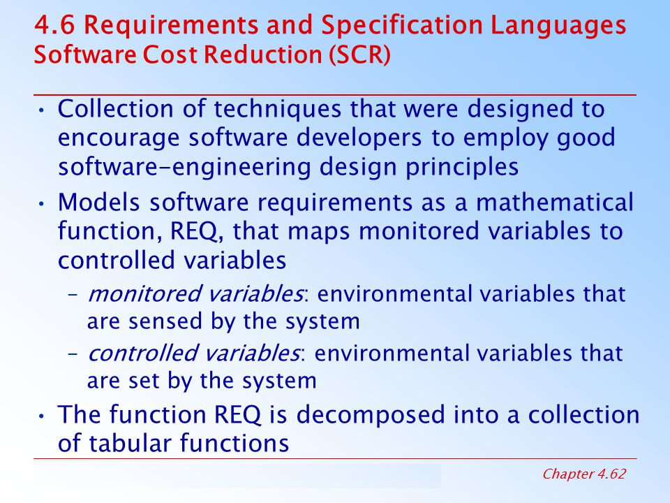4.6 Requirements and Specification Languages Software Cost Reduction (SCR)