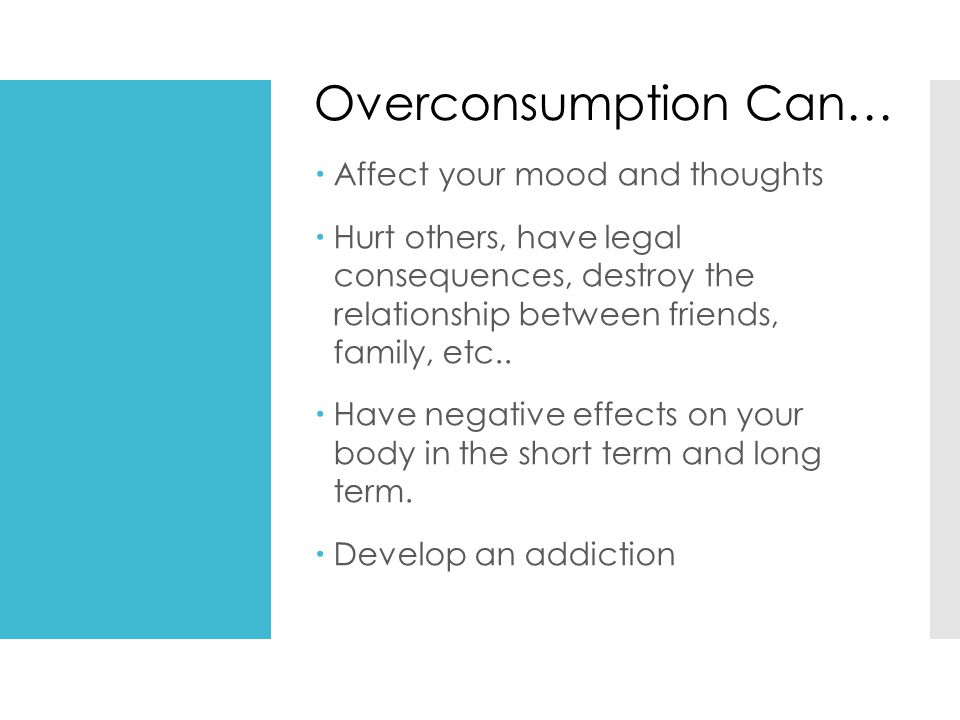 Overconsumption Can… Affect your mood and thoughts