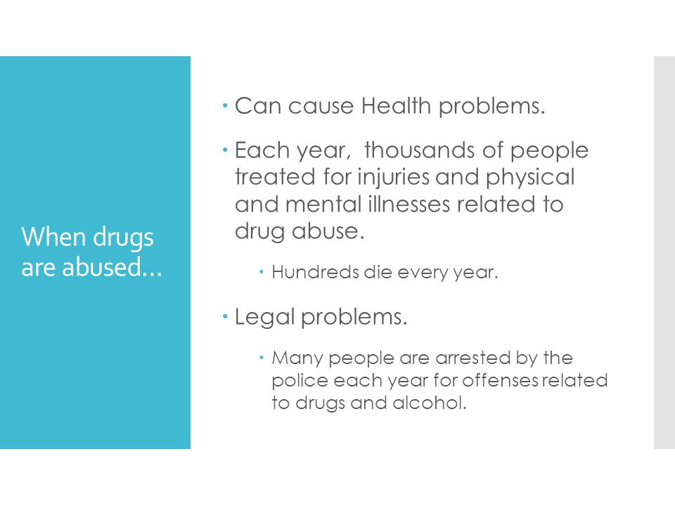 When drugs are abused… Can cause Health problems.