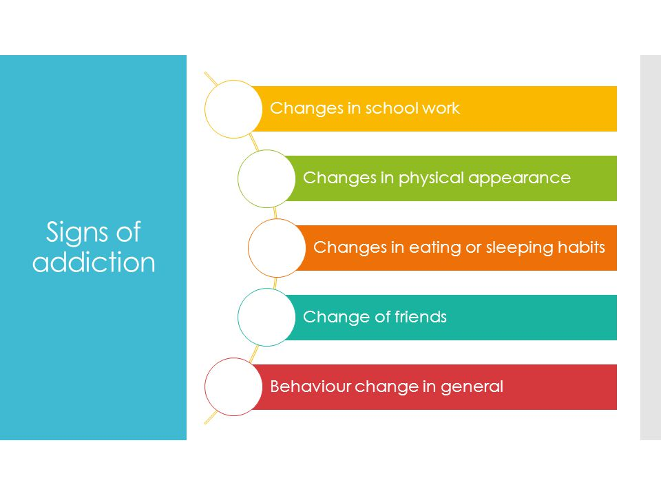 Signs of addiction Changes in school work