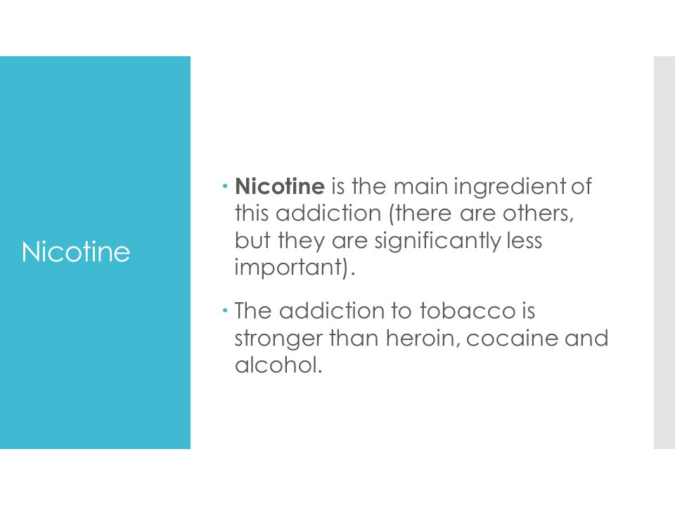 Nicotine is the main ingredient of this addiction (there are others, but they are significantly less important).