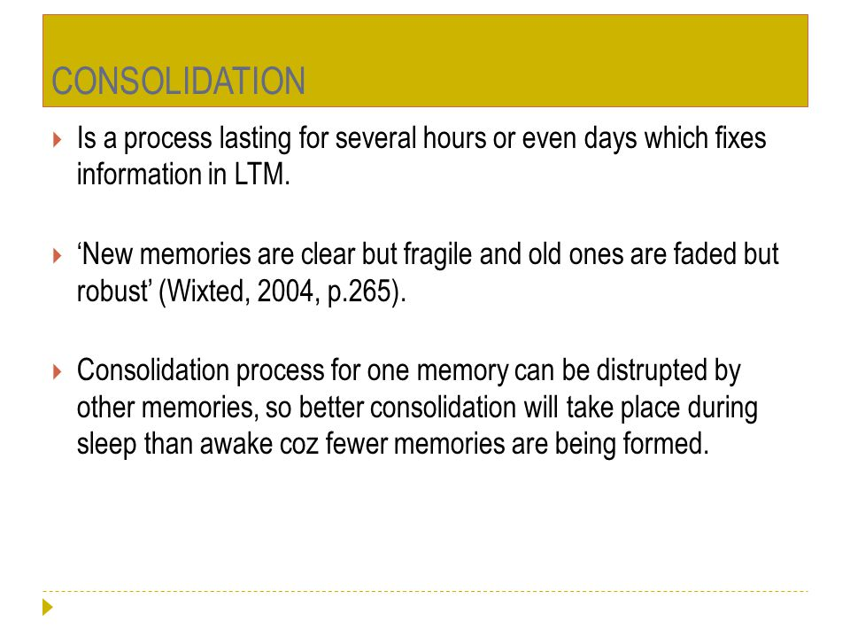 CONSOLIDATION Is a process lasting for several hours or even days which fixes information in LTM.